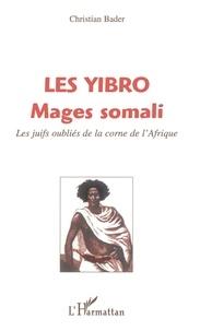 Christian Bader - Les yibro mages somali - Les juifs oubliés de la corne de l'Afrique.