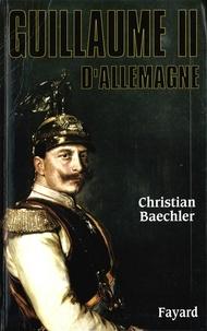 Christian Baechler - Guillaume II d'Allemagne.