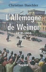 Christian Baechler - L'Allemagne de Weimar - 1919-1933.