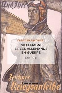 Christian Baechler - L'Allemagne et les Allemands en guerre - 1914-1918.