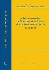 Christian Baechler - Les Reichsuniversitäten de Strasbourg et Poznan et les résistances universitaires 1941-1944.