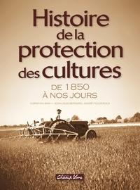 Christian Bain et Jean-Louis Bernard - Histoire de la protection des cultures - de 1850 à nos jours.