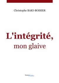 Christian Baki-Boissier - L'intégrité, mon glaive.