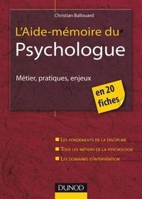 Christian Ballouard - L'aide-mémoire du psychologue - Métiers, pratiques, enjeux.