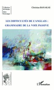 Christian Banakas - Les difficultés de l'anglais : grammaire de la voix passive.