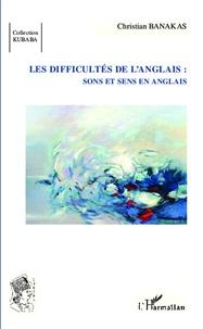 Christian Banakas - Les difficultés de l'anglais : sons et sens en anglais.