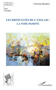 Christian Banakas - Les difficultés de l'anglais - La voix passive.