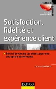 Christian Barbaray - Satisfaction, fidélité et expérience client - Etre à l'écoute de ses clients pour une entreprise performante.