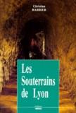 Christian Barbier - Les souterrains de Lyon.