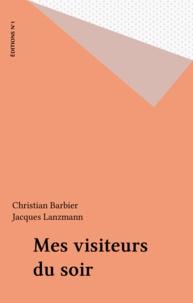 Christian Barbier et Jacques Lanzmann - Mes visiteurs du soir.