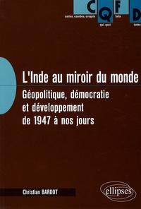 Christian Bardot - L'Inde au miroir du monde - Géopolitique, démocratie et développement de 1947 à nos jours.