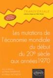Christian Bardot et Alban Bervas - Les mutations de l'économie mondiale du début du 20e siècle aux années soixante-dix.