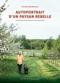 Christian Barthomeuf - Autoportrait d'un paysan rebelle - Une histoire de pommes, de vin et de crottin.