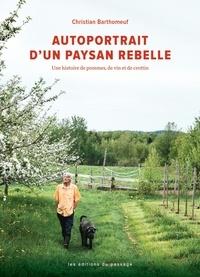 Christian Barthomeuf et Virginie Gosselin - Autoportrait d'un paysan rebelle - Une histoire de pommes, de vin et de crottin.