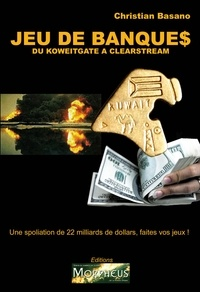 Christian Basano - Jeux de Banques - Du koweitgate à Clearstream.