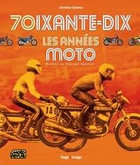 Christian Batteux - 70ixante-dix, les années moto.
