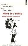 Christian Baudelot et Roger Establet - Allez les filles ! - Une révolution silencieuse.