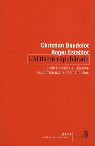 Christian Baudelot et Roger Establet - L'élitisme républicain - L'école française à l'épreuve des comparaisons internationales.