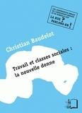 Christian Baudelot - Travail et classes sociales : la nouvelle donne.