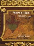 Christian Baulez - Versailles - Deux siècles d'Histoire de l'art.
