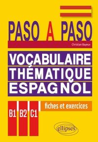 Christian Bayeux - Vocabulaire thématique espagnol B1-B2-C1 - Fiches et exercices corrigés.