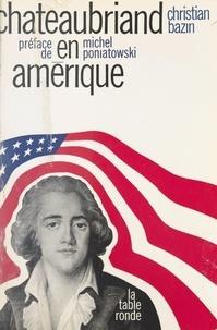 Christian Bazin et Michel Poniatowski - Chateaubriand en Amérique.