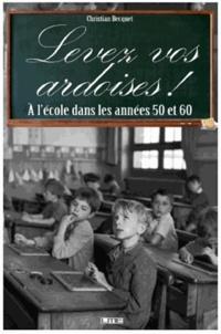 Christian Becquet - Levez vos ardoises ! - A l'école dans les années 50 et 60.