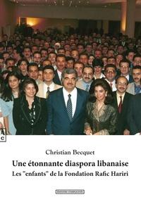 """Christian Becquet - Une étonnante diaspora libanaise - Les """"enfants"""" de la Fondation Rafic Hariri."""