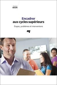 Christian Bégin - Encadrer aux cycles supérieurs - Etapes, problèmes et interventions.