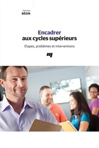 Christian Bégin - Encadrer aux cycles supérieurs - Étapes, problèmes et interventions.