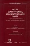 Christian Behrendt - Le juge constitutionnel, un législateur cadre positif. - Une analyse comparative en droit français, belge et allemand.