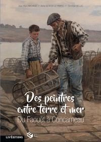 Christian Bellec et Jean-Marc Michaud - Des peintres entre terre et mer, du Faouet à Concarneau.