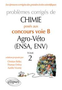 Christian Bellec et Thomas Onfroy - Problèmes corrigés de chimie posés au concours voie B Agro-Véto (ENSA, ENV) 2012-2016 - Tome 2.