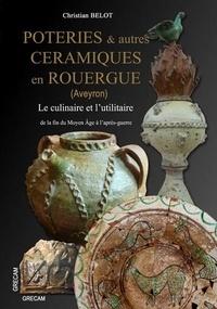 Christian Belot et Philippe Gruat - Poteries & autres céramiques en Rouergue (Aveyron) de la fin du Moyen Âge à l'après-guerre.