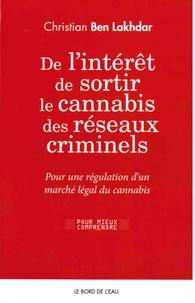 Christian Ben Lakhdar - De l'intérêt de sortir le cannabis des réseaux criminels - Pour une régulation d'un marché légal du cannabis en France.