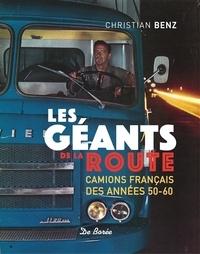 Christian Benz - Les géants de la route - Camions français des années 50-60.