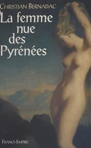 Christian Bernadac - La femme nue des Pyrénées.