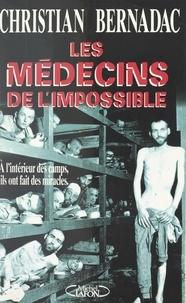 Christian Bernadac et Pascal Vandeputte - Les médecins de l'impossible - À l'intérieur des camps, ils ont fait des miracles.