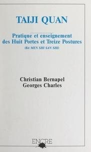 Christian Bernapel et Georges Charles - Taiji Quan - Pratique et enseignement des Huit Portes et Treize Postures : ba men shi san shi.