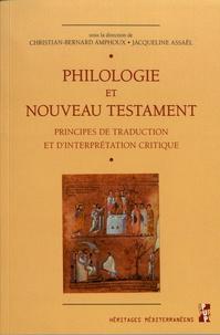 Christian-Bernard Amphoux et Jacqueline Assaël - Philologie et Nouveau Testament - Principes de traduction et d'interprétation critique.
