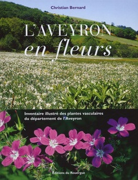 Christian Bernard - L'Aveyron en fleurs - Inventaire illustré des plantes vasculaires du département de l'Aveyron.