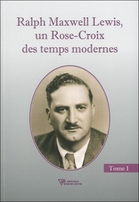 Ralph Maxwell Lewis - Un Rose-Croix des temps modernes, Tome 1.pdf