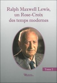 Ralph Maxwell Lewis- Un Rose-Croix des temps modernes, Tome 2 - Christian Bernard |