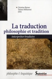 Christian Berner et Tatiana Milliaressi - La traduction : philosophie et tradition - Interpréter/traduire.