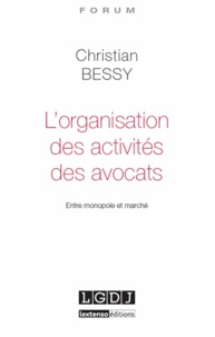 Christian Bessy - L'organisation des activités des avocats - Entre monopole et marché.
