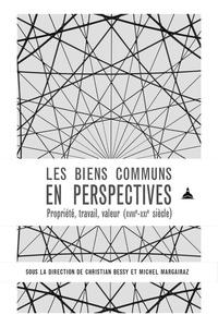 Christian Bessy et Michel Margairaz - Les biens communs en perspectives - Propriété, travail, valeur (XVIIIe-XXIe siècle).