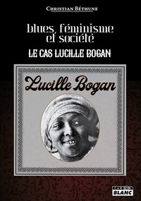 Christian Béthune - Blues, féminisme et société - Le cas Lucille Bogan.