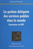 Christian Bettinger - La gestion déléguée des services publics dans le monde - Concession ou BOT.