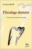 Christian Beyer - Décodage dentaire - Ce que j'ai vu dans les dents des hommes suivi de Ce que disent les dents des hommes.