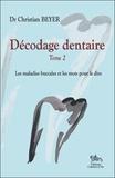 Christian Beyer - Décodage dentaire - Tome 2, Les maladies buccales et les mots pour le dire.